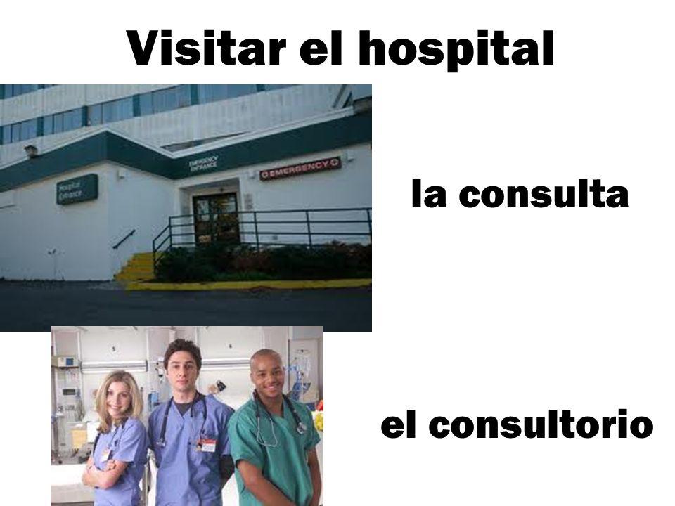 Visitar el hospital el consultorio la consulta
