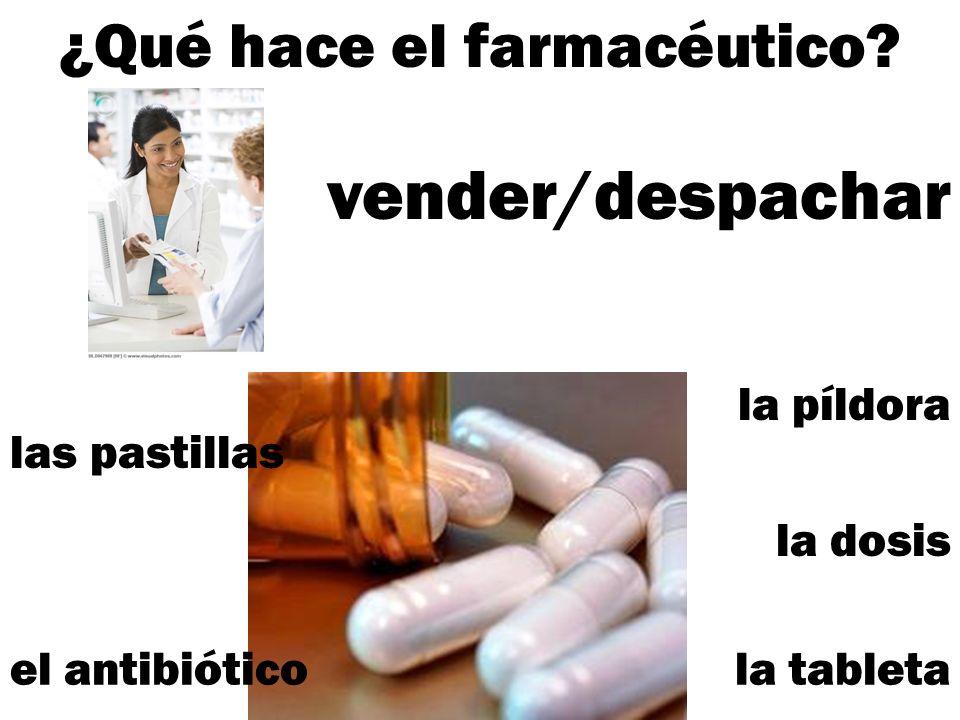 ¿Qué hace el farmacéutico? las pastillas vender/despachar la píldora el antibióticola tableta la dosis