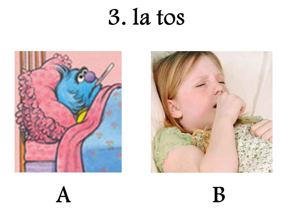 A 3. la tos B