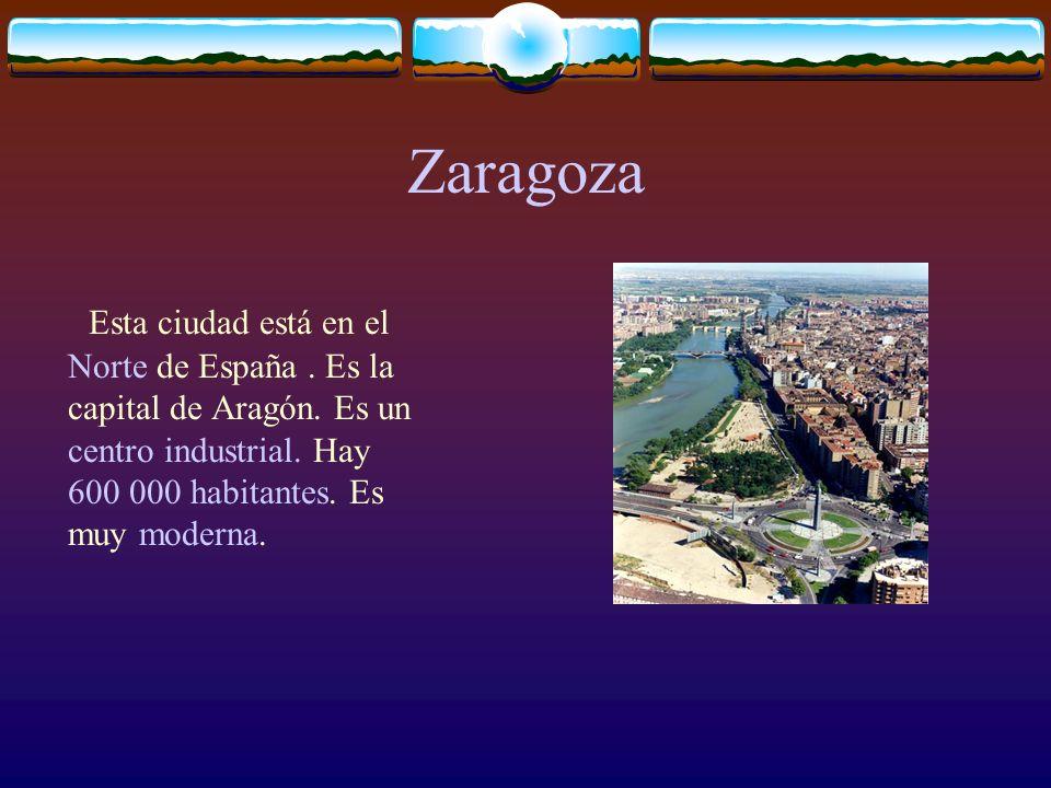 Esta ciudad está en el Norte de España.Es la capital de Aragón.