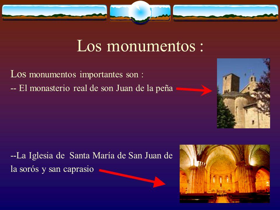Los monumentos : Los monumentos importantes son : -- El monasterio real de son Juan de la peña --La Iglesia de Santa María de San Juan de la sorós y san caprasio