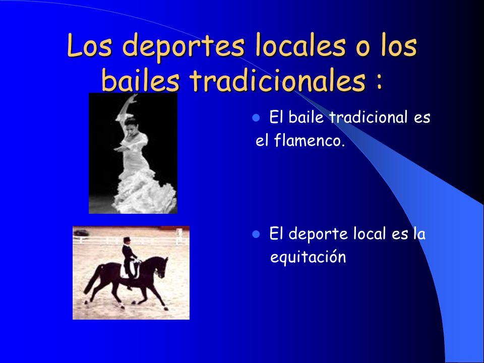 Los deportes locales o los bailes tradicionales : El baile tradicional es el flamenco. El deporte local es la equitación