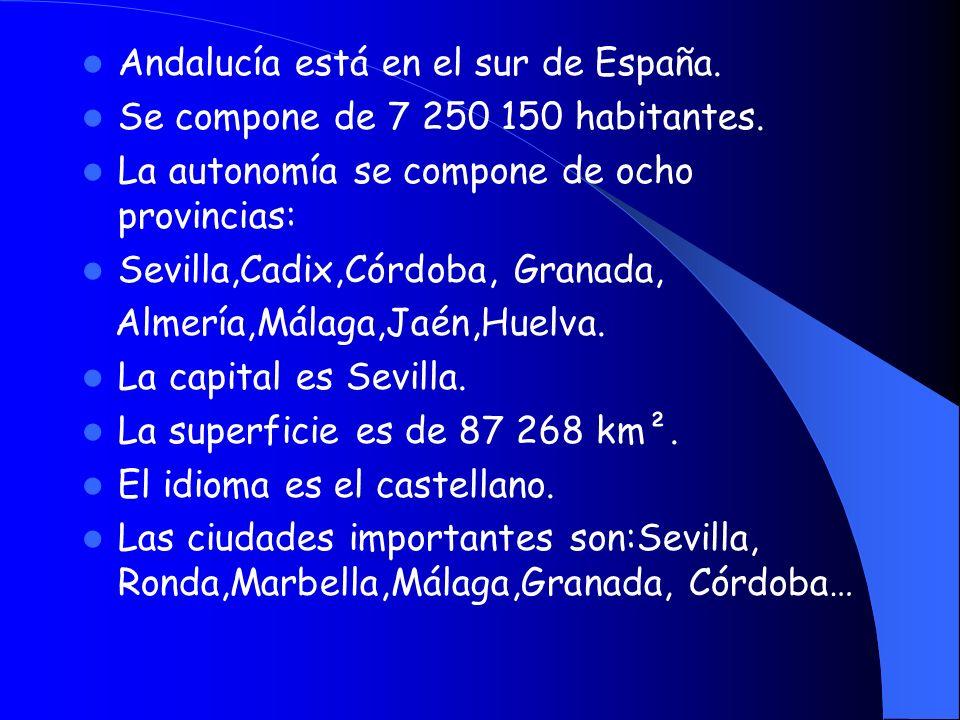 Andalucía está en el sur de España. Se compone de 7 250 150 habitantes. La autonomía se compone de ocho provincias: Sevilla,Cadix,Córdoba, Granada, Al