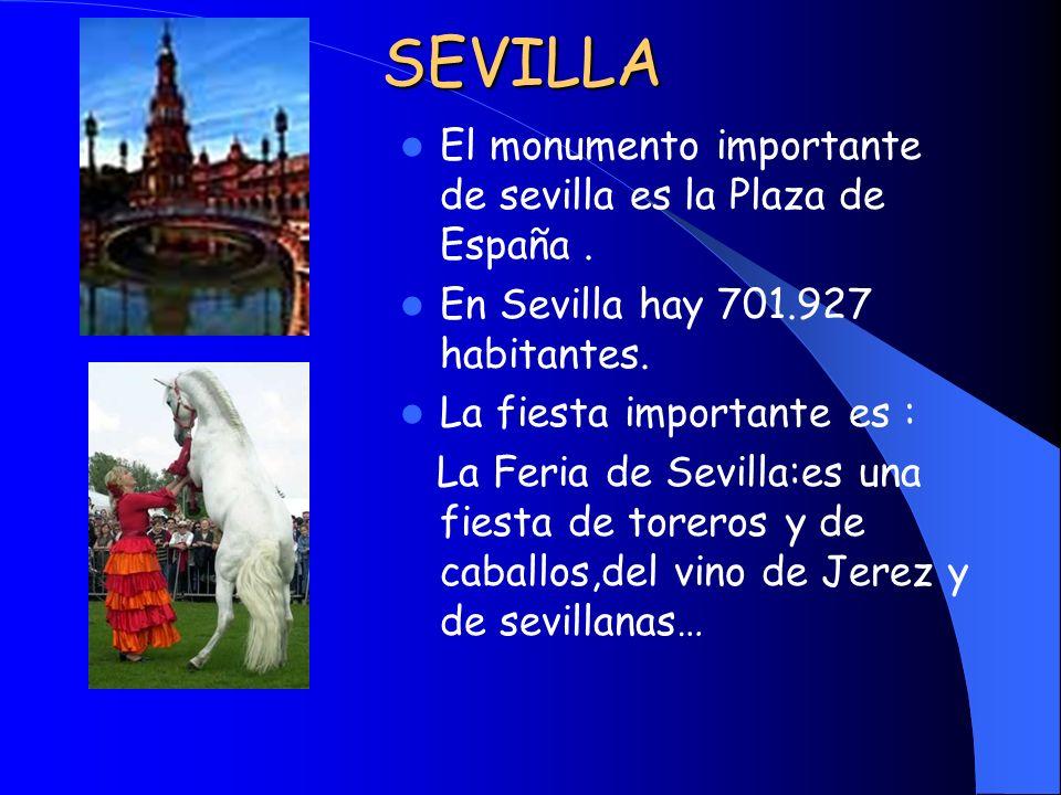 SEVILLA El monumento importante de sevilla es la Plaza de España. En Sevilla hay 701.927 habitantes. La fiesta importante es : La Feria de Sevilla:es