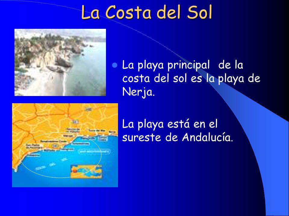 La Costa del Sol La playa principal de la costa del sol es la playa de Nerja. La playa está en el sureste de Andalucía.
