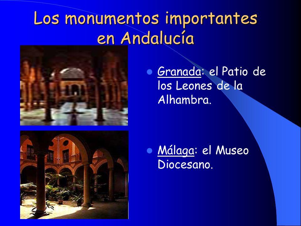 Los monumentos importantes en Andalucía Granada: el Patio de los Leones de la Alhambra. Málaga: el Museo Diocesano.