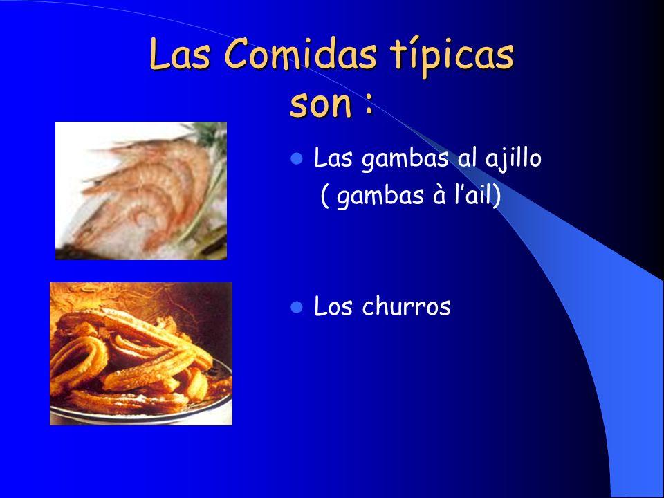 Las Comidas típicas son : Las gambas al ajillo ( gambas à lail) Los churros