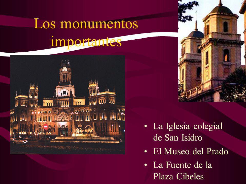Los monumentos importantes La Iglesia colegial de San Isidro El Museo del Prado La Fuente de la Plaza Cibeles