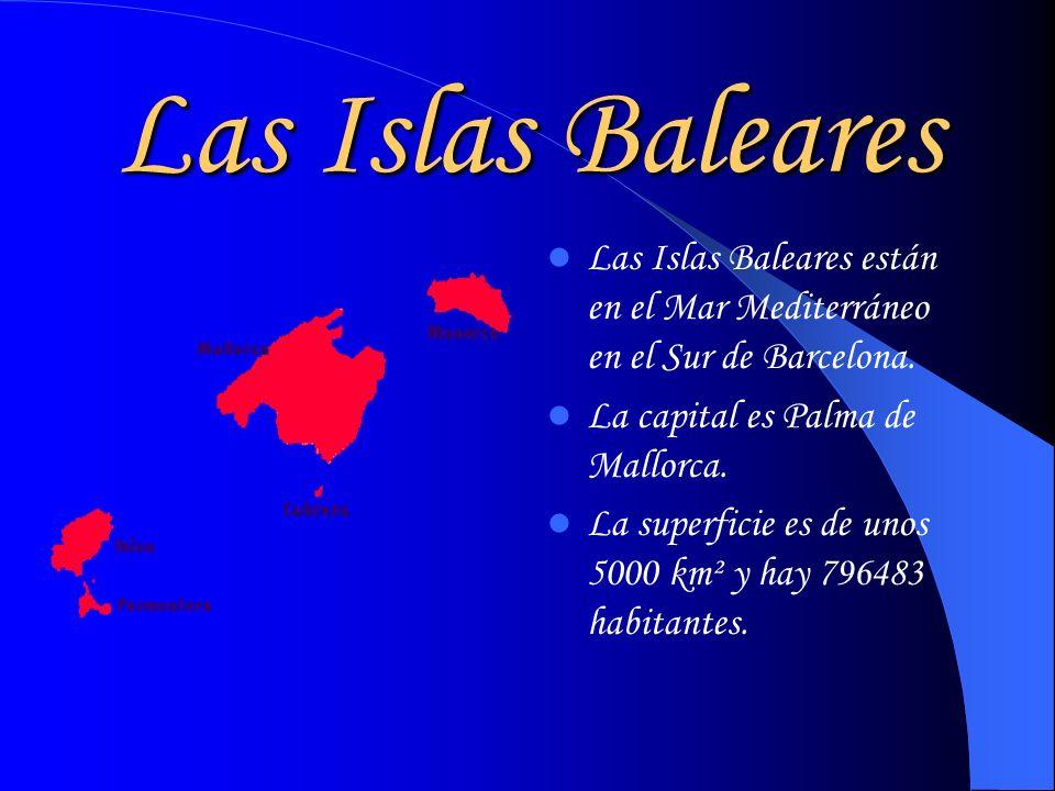 Las Islas Baleares Las Islas Baleares están en el Mar Mediterráneo en el Sur de Barcelona. La capital es Palma de Mallorca. La superficie es de unos 5