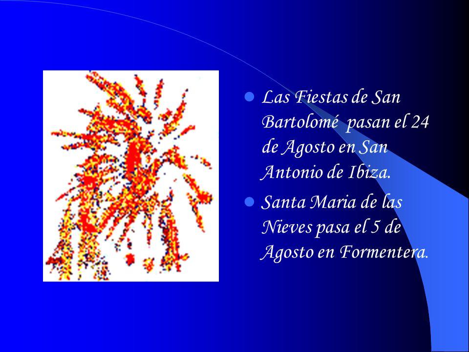 Las Fiestas de San Bartolomé pasan el 24 de Agosto en San Antonio de Ibiza. Santa Maria de las Nieves pasa el 5 de Agosto en Formentera.