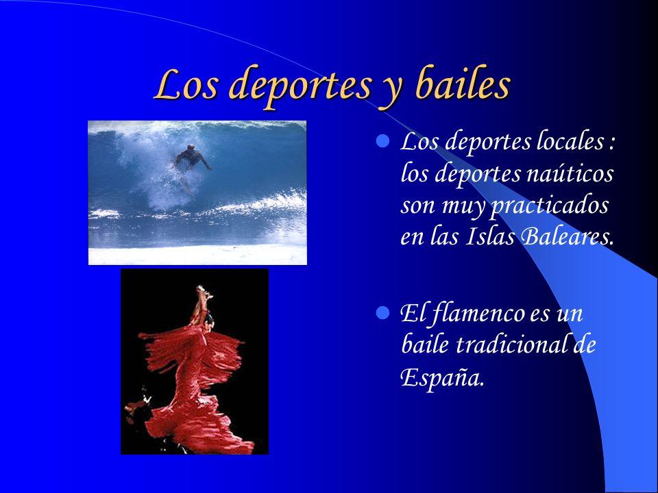 Los deportes y bailes Los deportes locales : los deportes naúticos son muy practicados en las Islas Baleares. El flamenco es un baile tradicional de E