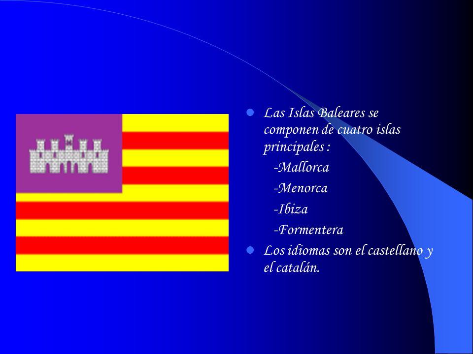 Las Islas Baleares se componen de cuatro islas principales : -Mallorca -Menorca -Ibiza -Formentera Los idiomas son el castellano y el catalán.
