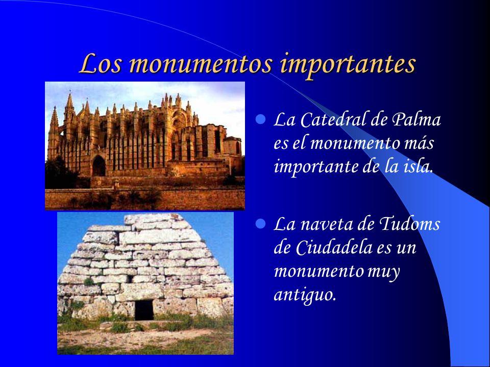 Los monumentos importantes La Catedral de Palma es el monumento más importante de la isla. La naveta de Tudoms de Ciudadela es un monumento muy antigu