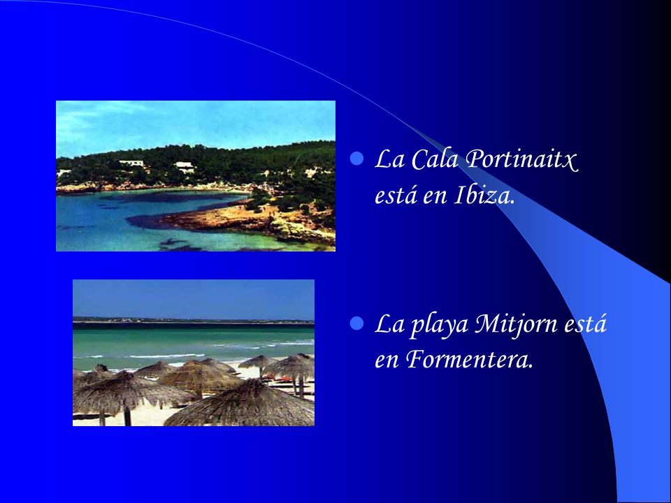 La Cala Portinaitx está en Ibiza. La playa Mitjorn está en Formentera.