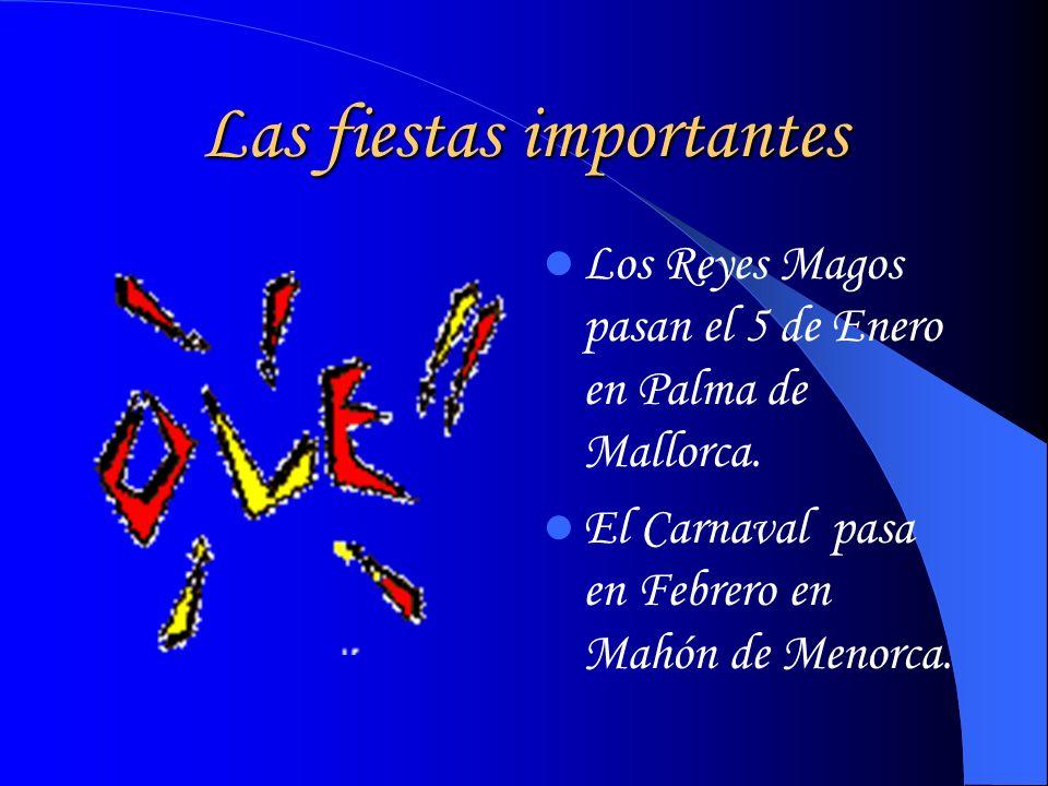 Las fiestas importantes Los Reyes Magos pasan el 5 de Enero en Palma de Mallorca. El Carnaval pasa en Febrero en Mahón de Menorca.