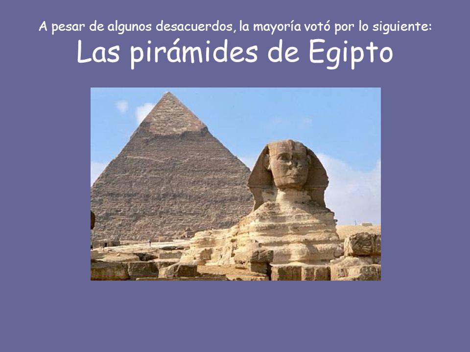 A pesar de algunos desacuerdos, la mayoría votó por lo siguiente: Las pirámides de Egipto