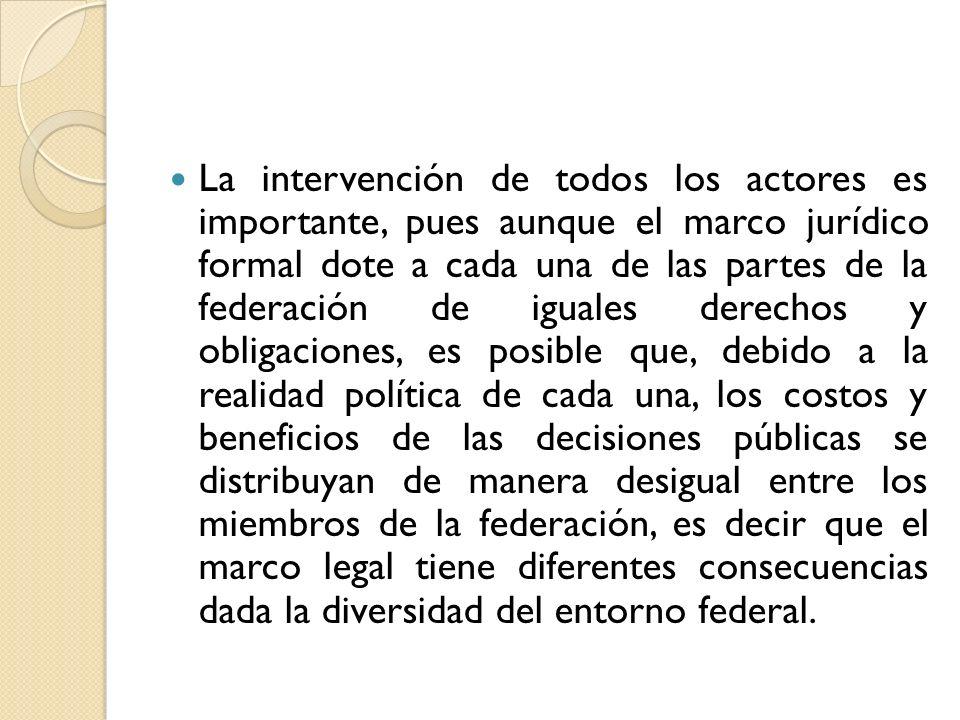 La intervención de todos los actores es importante, pues aunque el marco jurídico formal dote a cada una de las partes de la federación de iguales der