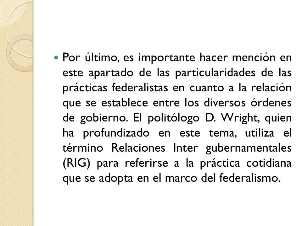 Por último, es importante hacer mención en este apartado de las particularidades de las prácticas federalistas en cuanto a la relación que se establec