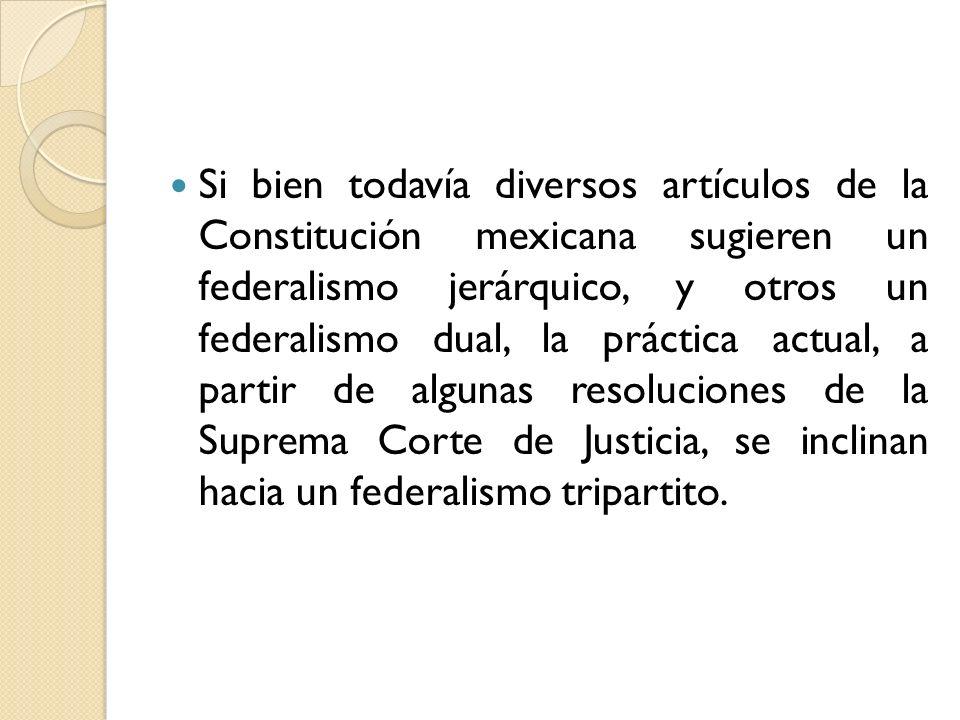 Si bien todavía diversos artículos de la Constitución mexicana sugieren un federalismo jerárquico, y otros un federalismo dual, la práctica actual, a