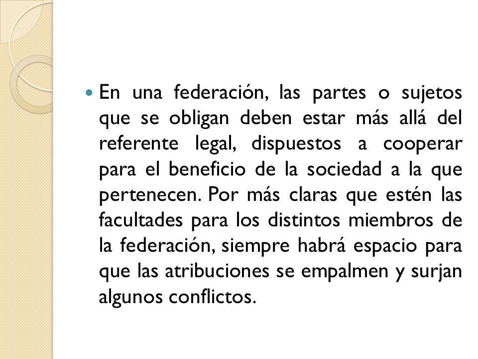 En una federación, las partes o sujetos que se obligan deben estar más allá del referente legal, dispuestos a cooperar para el beneficio de la socieda