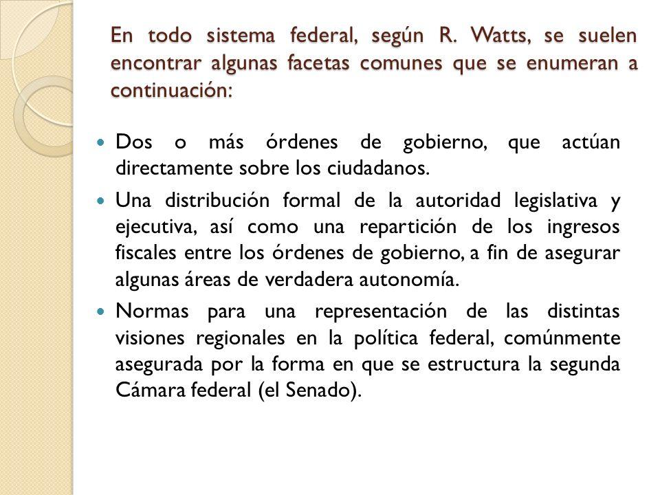 En todo sistema federal, según R. Watts, se suelen encontrar algunas facetas comunes que se enumeran a continuación: Dos o más órdenes de gobierno, qu
