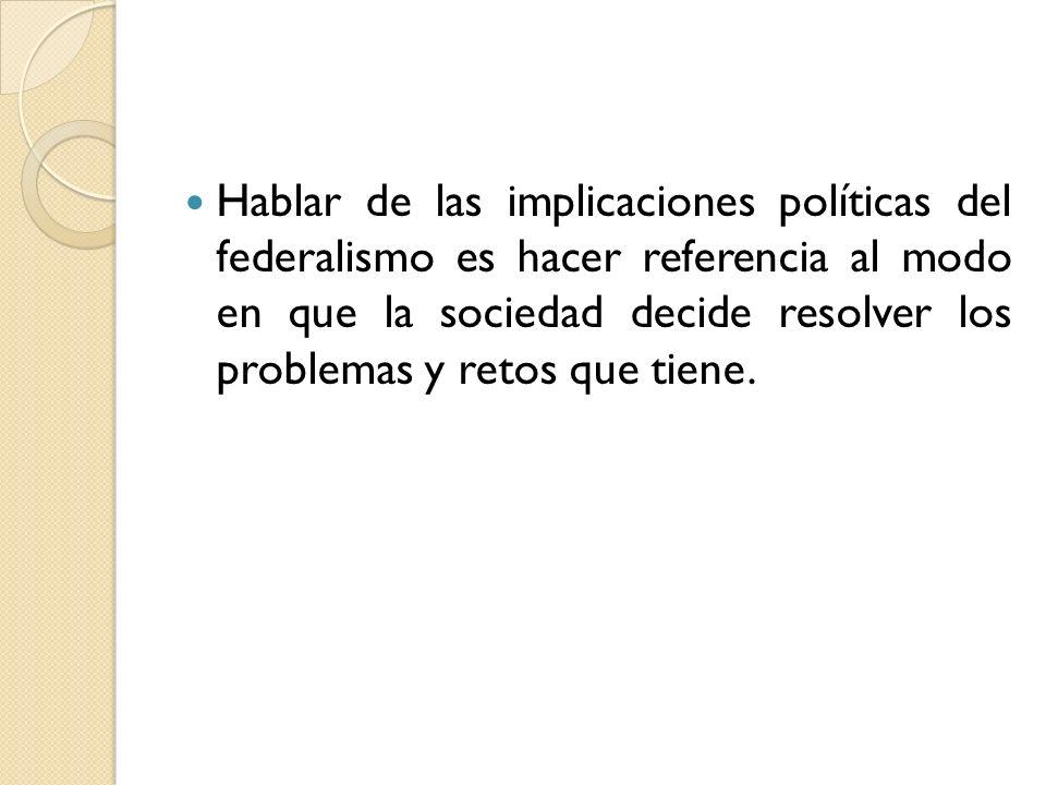 Otra consecuencia del federalismo se encuentra relacionada con el llamado proceso de globalización.