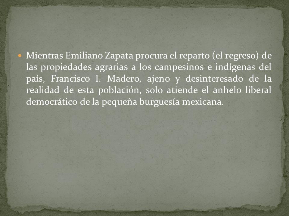 Aunque la revolución burguesa urbana de Francisco I. Madero y la revolución campesina indígena del sur liderada por Emiliano Zapata en un momento de l
