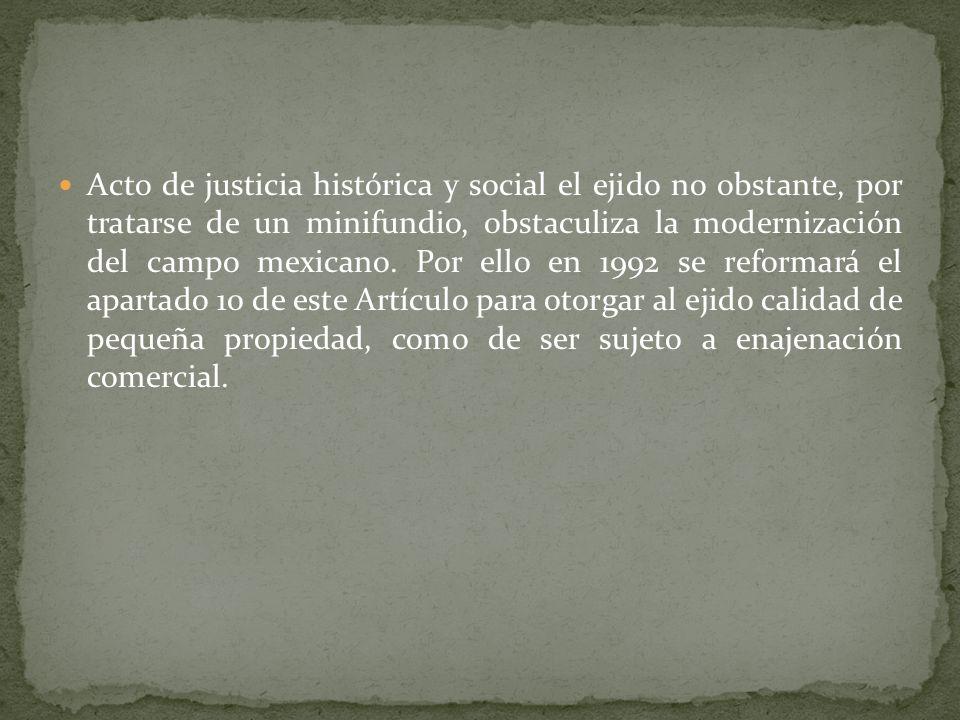 La consideración del apartado 10 dentro del Artículo constitucional 27 donde se crea la figura jurídica del Ejido, como fórmula de organización social
