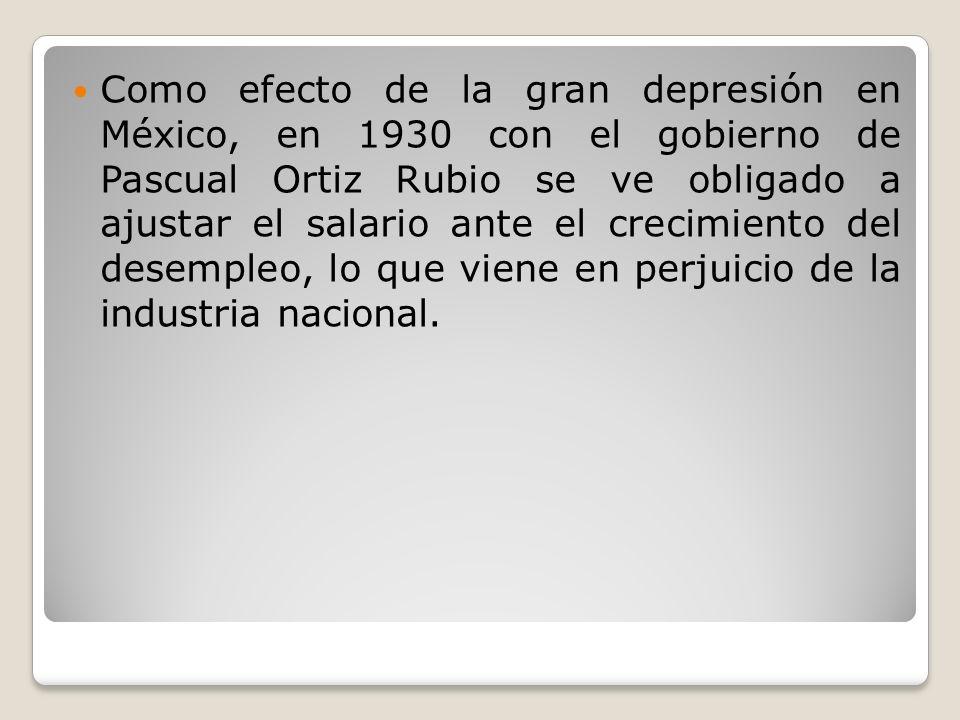 Como efecto de la gran depresión en México, en 1930 con el gobierno de Pascual Ortiz Rubio se ve obligado a ajustar el salario ante el crecimiento del