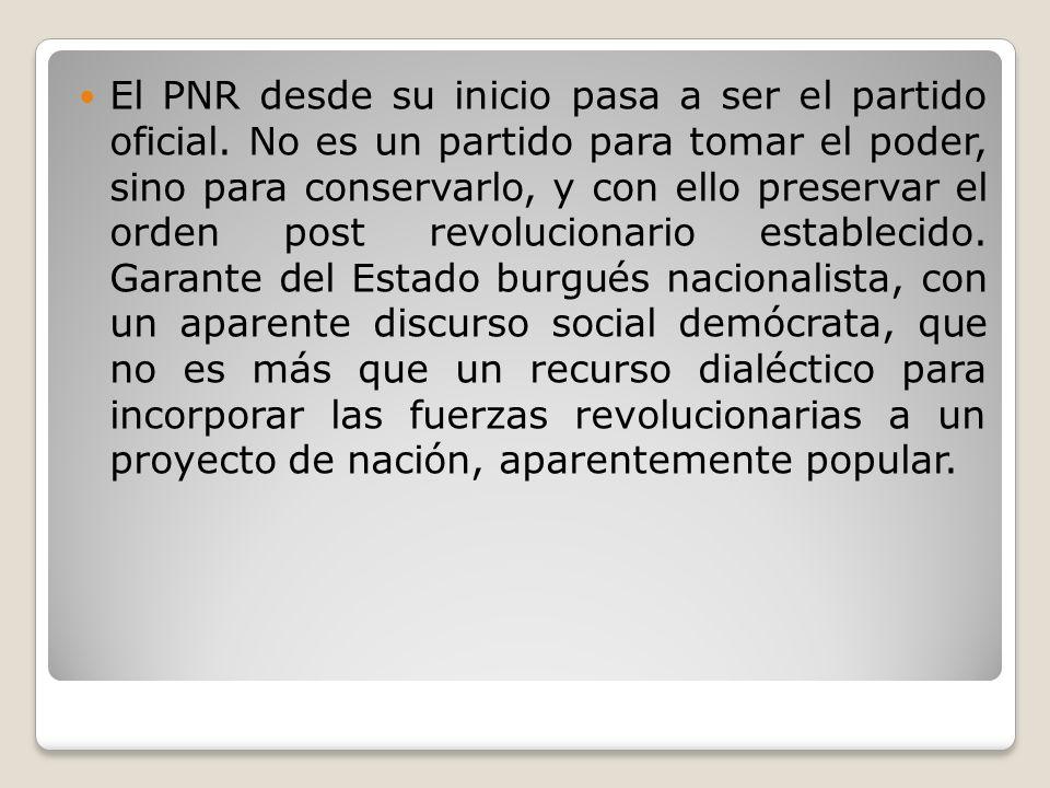 El PNR desde su inicio pasa a ser el partido oficial. No es un partido para tomar el poder, sino para conservarlo, y con ello preservar el orden post