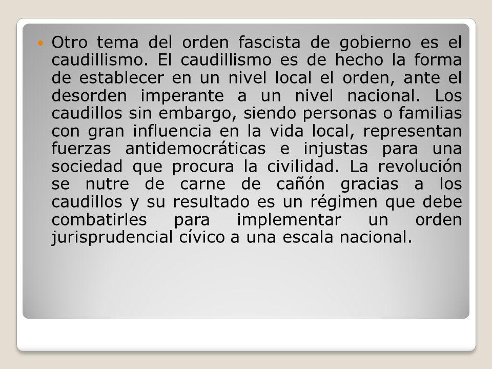 Otro tema del orden fascista de gobierno es el caudillismo. El caudillismo es de hecho la forma de establecer en un nivel local el orden, ante el deso