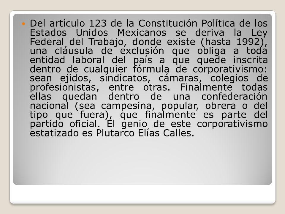 Del artículo 123 de la Constitución Política de los Estados Unidos Mexicanos se deriva la Ley Federal del Trabajo, donde existe (hasta 1992), una cláu