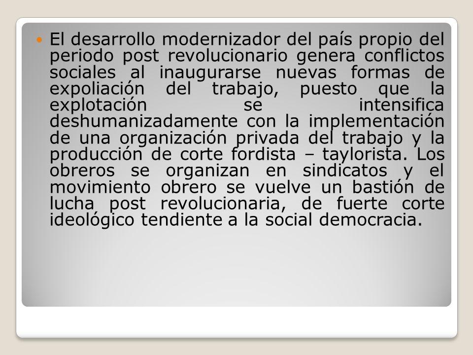 El desarrollo modernizador del país propio del periodo post revolucionario genera conflictos sociales al inaugurarse nuevas formas de expoliación del