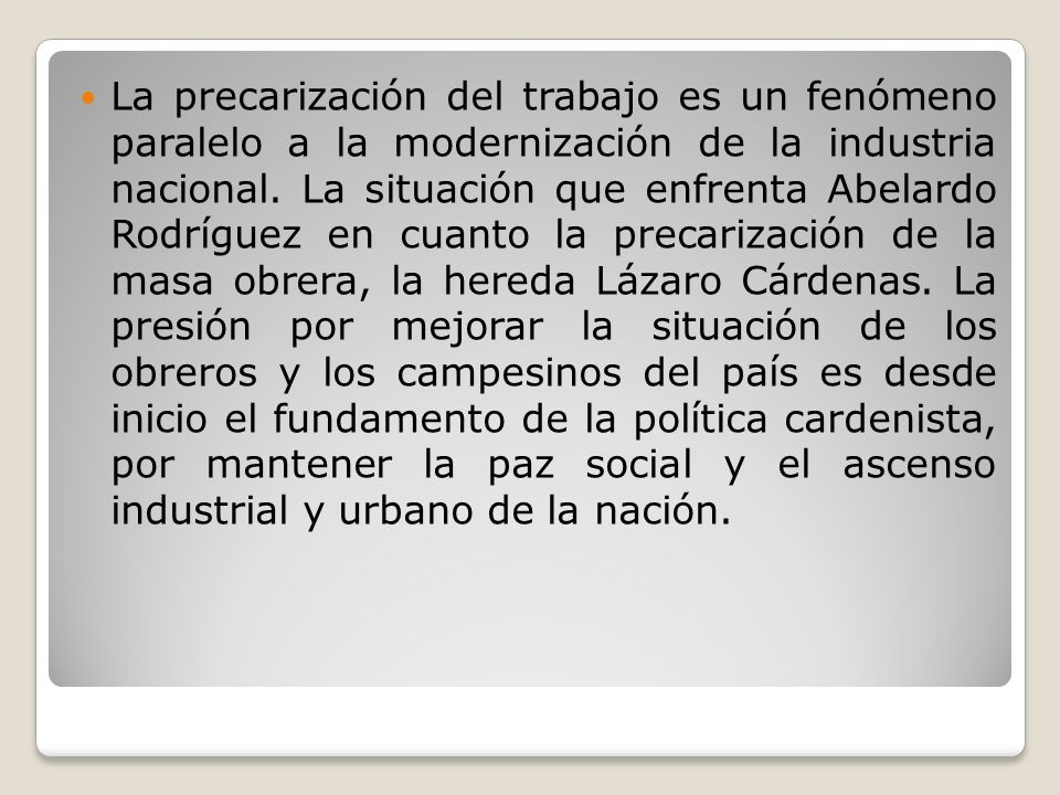 La precarización del trabajo es un fenómeno paralelo a la modernización de la industria nacional. La situación que enfrenta Abelardo Rodríguez en cuan