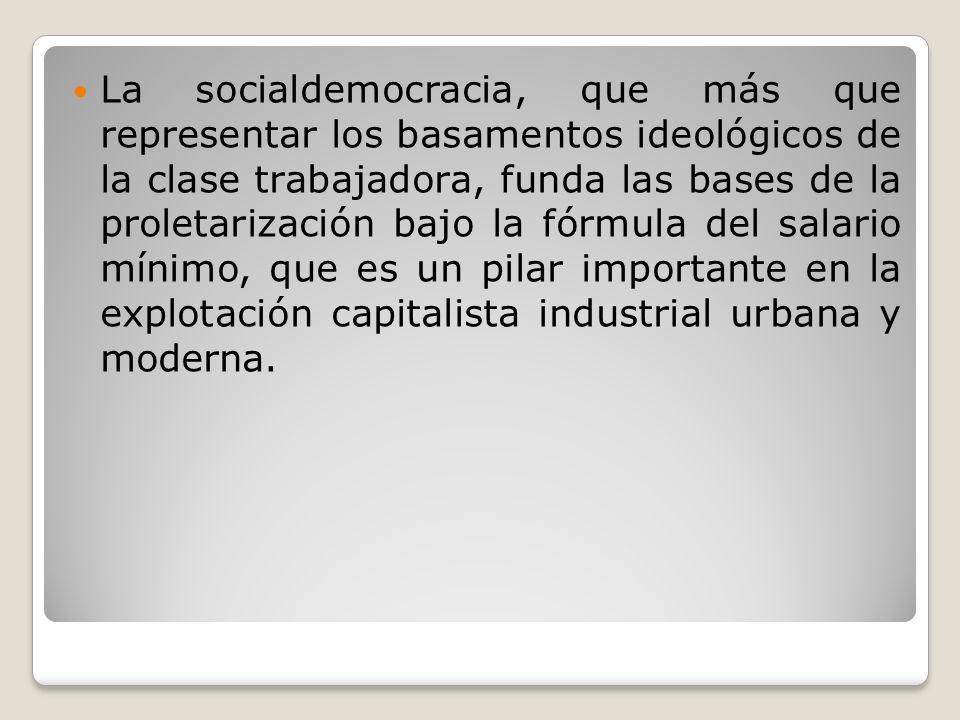 La socialdemocracia, que más que representar los basamentos ideológicos de la clase trabajadora, funda las bases de la proletarización bajo la fórmula
