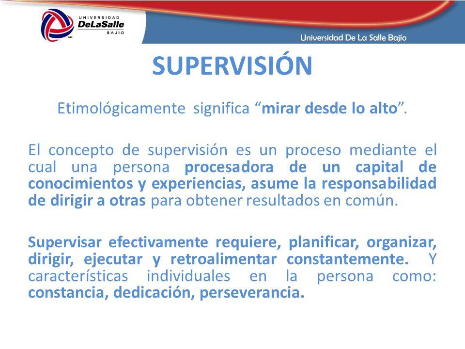 SUPERVISIÓN Etimológicamente significa mirar desde lo alto. El concepto de supervisión es un proceso mediante el cual una persona procesadora de un ca