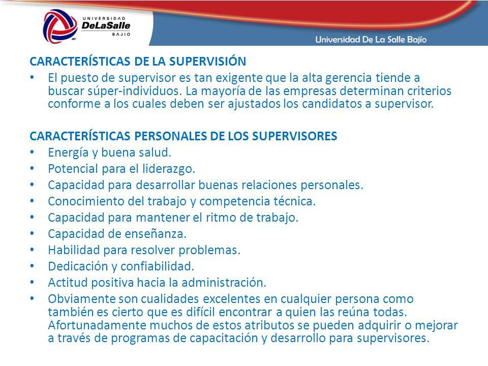 CARACTERÍSTICAS DE LA SUPERVISIÓN El puesto de supervisor es tan exigente que la alta gerencia tiende a buscar súper-individuos. La mayoría de las emp