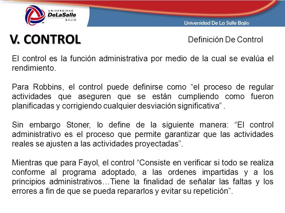 Definición De Control El control es la función administrativa por medio de la cual se evalúa el rendimiento. Para Robbins, el control puede definirse