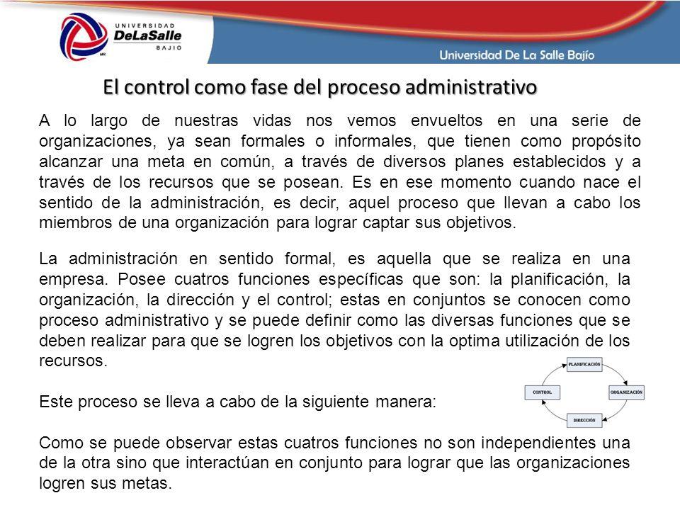 El control como fase del proceso administrativo A lo largo de nuestras vidas nos vemos envueltos en una serie de organizaciones, ya sean formales o in