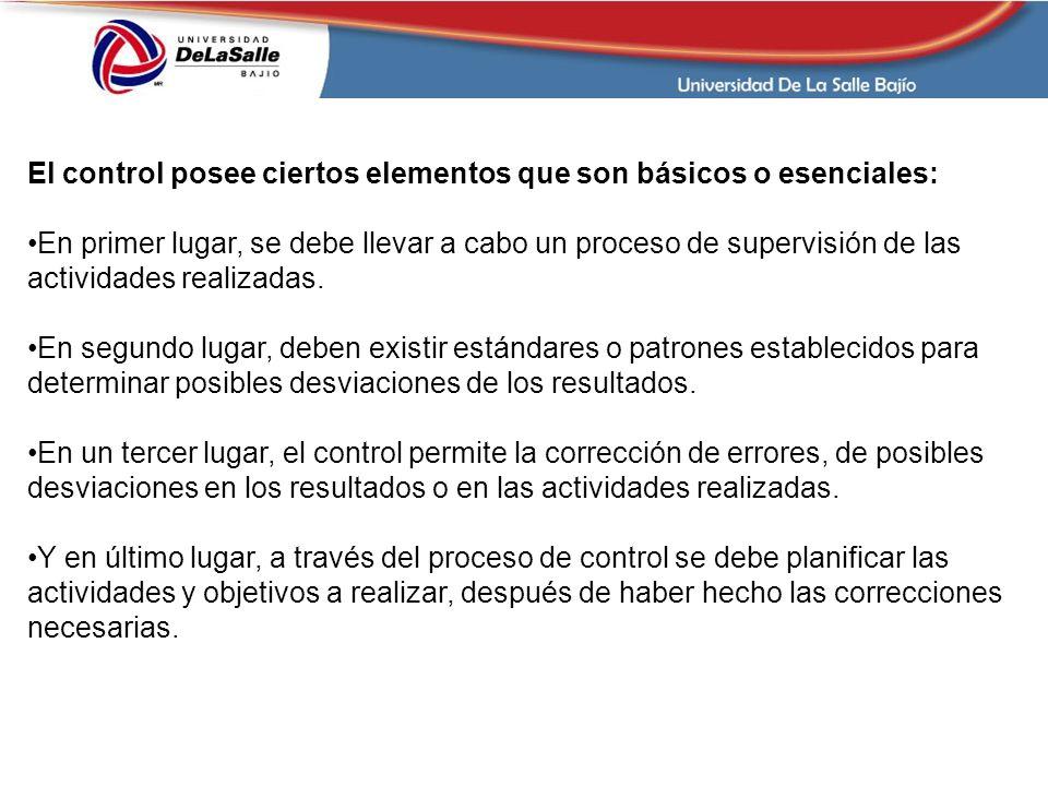 El control posee ciertos elementos que son básicos o esenciales: En primer lugar, se debe llevar a cabo un proceso de supervisión de las actividades r