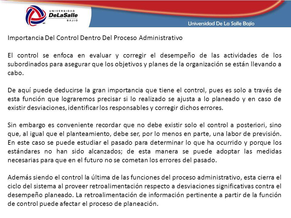Importancia Del Control Dentro Del Proceso Administrativo El control se enfoca en evaluar y corregir el desempeño de las actividades de los subordinad