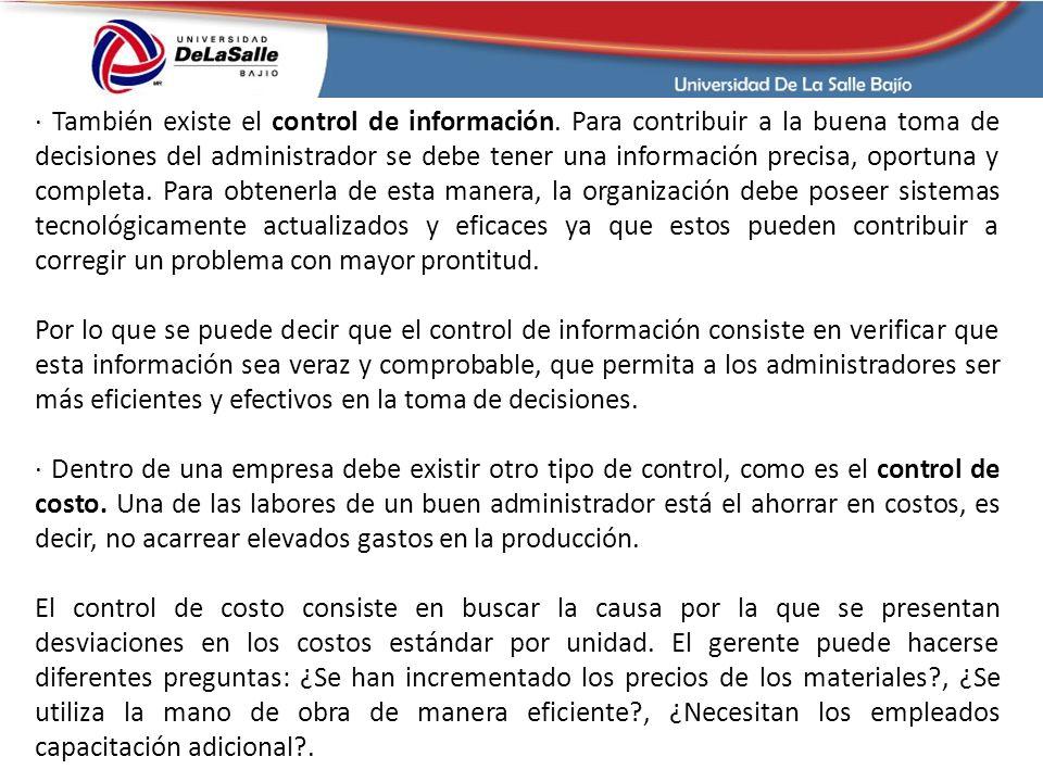 · También existe el control de información. Para contribuir a la buena toma de decisiones del administrador se debe tener una información precisa, opo