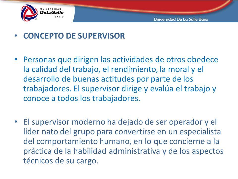 CONCEPTO DE SUPERVISOR Personas que dirigen las actividades de otros obedece la calidad del trabajo, el rendimiento, la moral y el desarrollo de buena