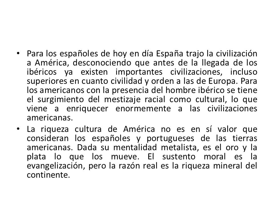 Para los españoles de hoy en día España trajo la civilización a América, desconociendo que antes de la llegada de los ibéricos ya existen importantes
