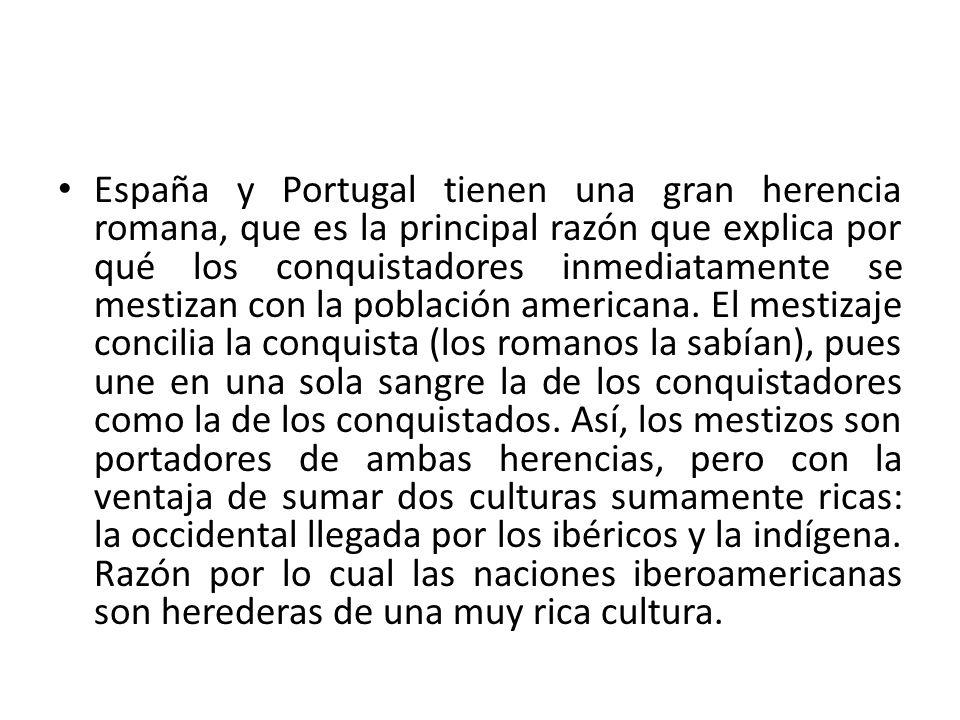 España y Portugal tienen una gran herencia romana, que es la principal razón que explica por qué los conquistadores inmediatamente se mestizan con la