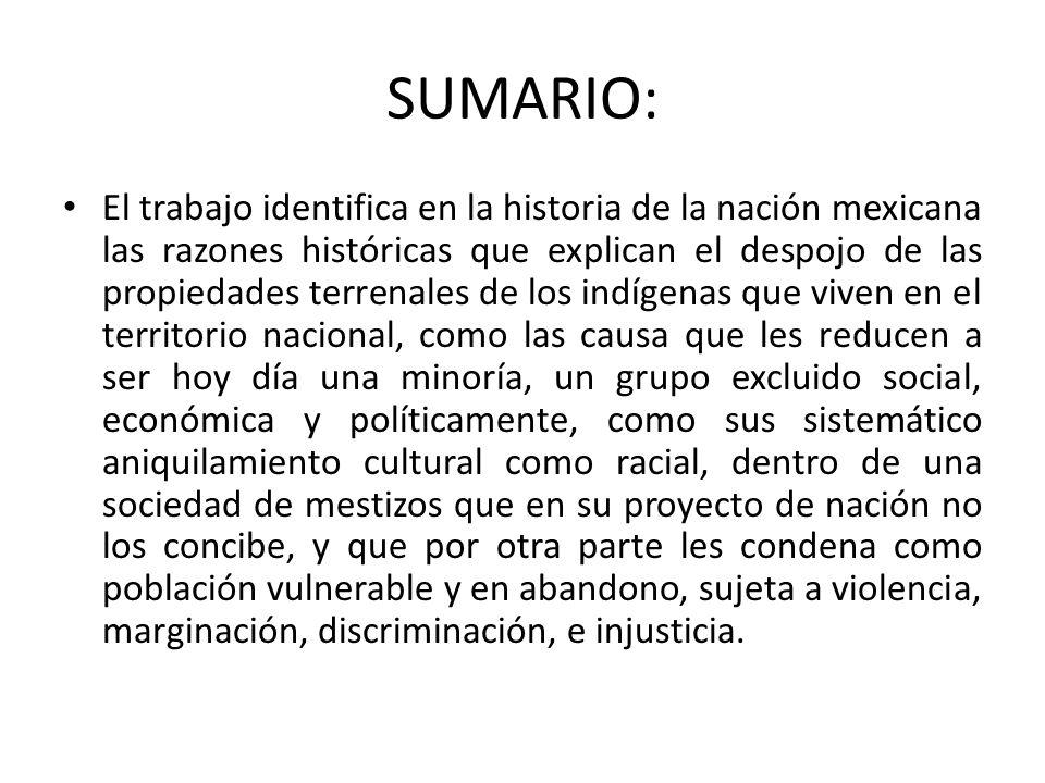 SUMARIO: El trabajo identifica en la historia de la nación mexicana las razones históricas que explican el despojo de las propiedades terrenales de lo