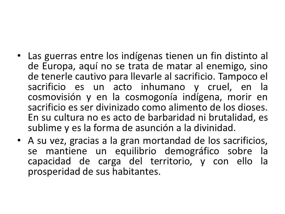 Las guerras entre los indígenas tienen un fin distinto al de Europa, aquí no se trata de matar al enemigo, sino de tenerle cautivo para llevarle al sa