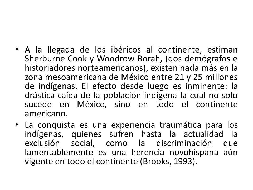 A la llegada de los ibéricos al continente, estiman Sherburne Cook y Woodrow Borah, (dos demógrafos e historiadores norteamericanos), existen nada más