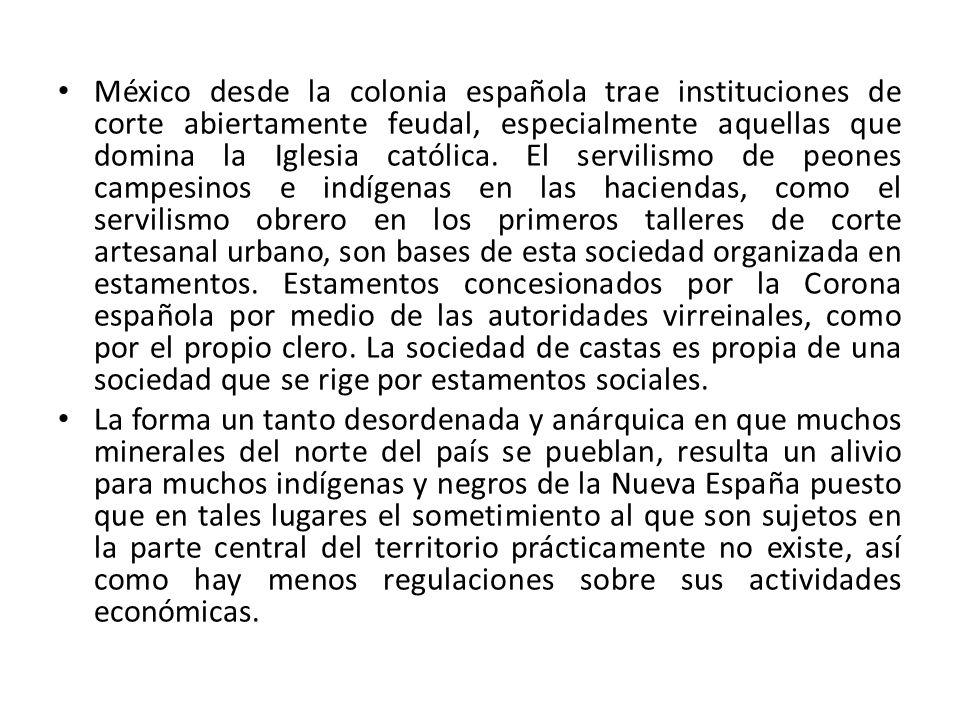 México desde la colonia española trae instituciones de corte abiertamente feudal, especialmente aquellas que domina la Iglesia católica. El servilismo