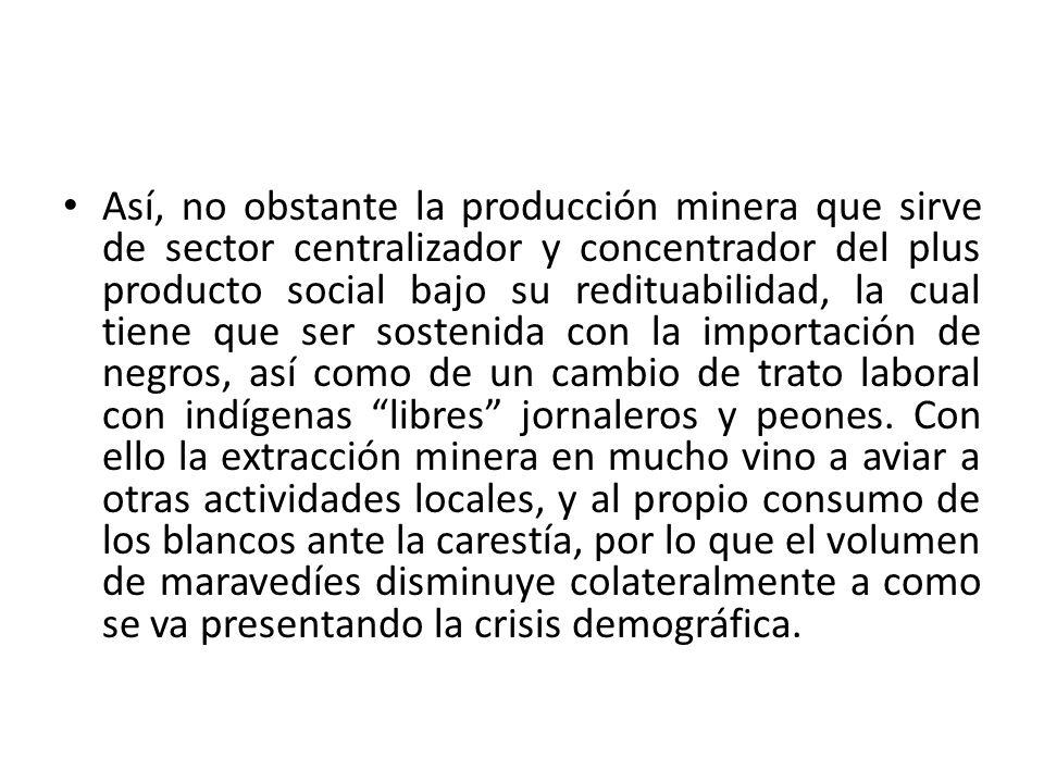 Así, no obstante la producción minera que sirve de sector centralizador y concentrador del plus producto social bajo su redituabilidad, la cual tiene
